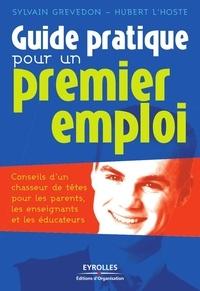 Sylvain Grevedon et Hubert L'Hoste - Guide pratique pour un premier emploi - Conseils d'un chasseur de tête pour les parents, les enseignants et les éducateurs.