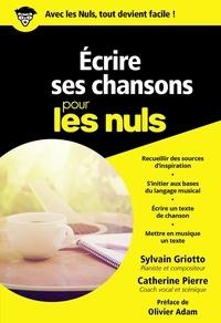Sylvain Griotto et Catherine Pierre - Ecrire ses chansons pour les nuls.