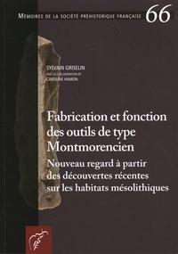Sylvain Griselin - Fabrication et fonction des outils de type Montmorencien - Nouveau regard à partir des découvertes récentes sur les habitats mésolithiques.