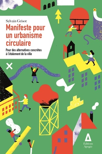 Sylvain Grisot - Manifeste pour un urbanisme circulaire - Pour des alternatives conrètes à l'étalement de la ville.