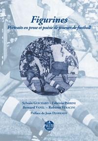Sylvain Guichard et Fabrizio Parrini - Figurines - Portraits en prose et poésie de joueurs de football.