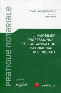 Sylvain Guillaud-Bataille - L'immobilier professionnel et l'organisation patrimoniale du dirigeant.