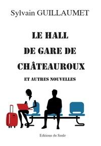 Sylvain Guillaumet - Le hall de gare de Châteauroux.