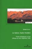 Sylvain Guyot - La nature, l'autre frontière - Fronts écologiques au Sud (Afrique du Sud, Argentine, Chili).