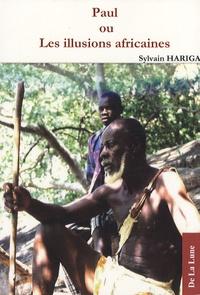 Sylvain Hariga - Paul ou Les illusions africaines.