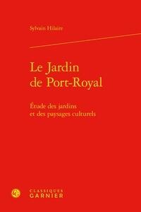 Sylvain Hilaire - Le jardin de Port-Royal - Etude des jardins et des paysages culturels.