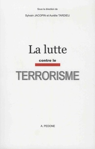 Sylvain Jacopin et Aurélie Tardieu - La lutte contre le terrorisme.