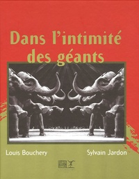 Sylvain Jardon et Louis Bouchery - Dans l'intimité des géants - L'Eléphant de cirque.