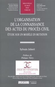 Sylvain Jobert - L'organisation de la connaissance des actes du procès civil - Etude sur un modèle en mutation.