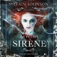 Sylvain Johnson et Elisabeth Gauthier-Pelletier - La petite sirène : Les contes interdits.