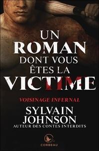 Sylvain Johnson - Un roman dont vous êtes la victime  : Voisinage infernal.