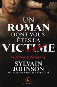 Sylvain Johnson - Un roman dont vous êtes la vic  : Un roman dont vous êtes la victime - Voisinage infernal.