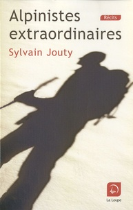 Sylvain Jouty - Alpinistes extraordinaires.