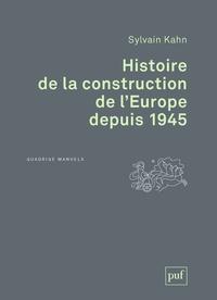 Sylvain Kahn - Histoire de la construction de l'Europe depuis 1945.