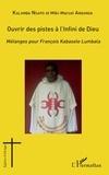 Sylvain Kalamba Nsapo et Miki-Marcel Anganga - Ouvrir des pistes à l'Infini de Dieu - Mélanges pour François Kabasele Lumbala.