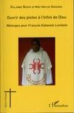Sylvain Kalamba Nsapo et Miki Marcel Anganga - Ouvrir des pistes à l'Infini de Dieu - Mélanges pour François Kabasele Lumbala.