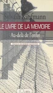 Sylvain Kaufmann et Robert Badinter - Le livre de la mémoire - Au-delà de l'enfer.