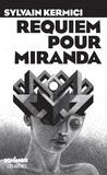 Sylvain Kermici - Requiem pour Miranda.