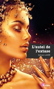 Sylvain Lainé - L'autel de l'extase.