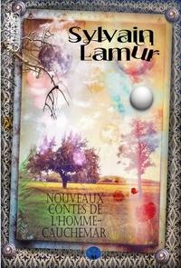 Sylvain Lamur - Les contes de l'homme-cauchema  : Nouveaux contes de l'homme-cauchemar - Tome II - Recueil de nouvelles fantastiques.