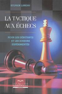 Sylvain Landry - La tactique aux échecs - Pour les débutants et les joueurs expérimentés.