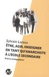Sylvain Larose - Être, agir, enseigner en tant qu'anarchiste à l'école secondaire.