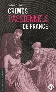 Sylvain Larue - Crimes passionnels de France.