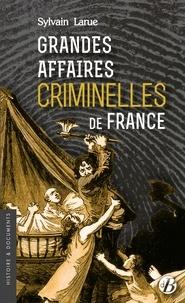 Sylvain Larue - Grandes Affaires Criminelles de France.
