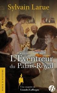 Sylvain Larue - L'éventreur du Palais-Royal - Une enquête de Leéandre Lafforgue.
