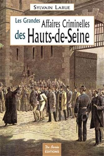 Sylvain Larue - Les Grandes Affaires Criminelles des Hauts-de-Seine.