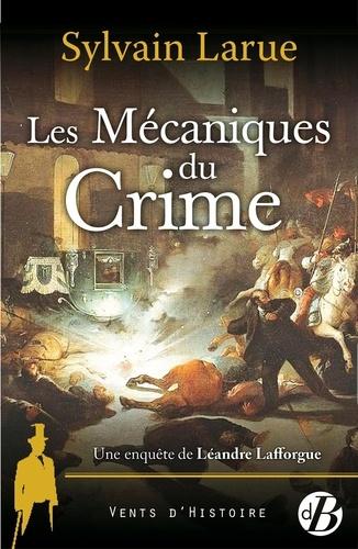Sylvain Larue - Les Mécaniques du crime - Une enquête de Léandre Lafforgue.
