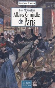 Sylvain Larue - Les nouvelles affaires criminelles de Paris.