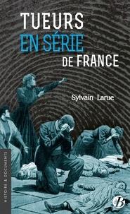 Sylvain Larue - Tueurs en série de France.