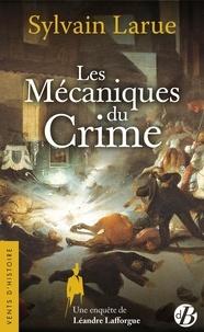 Sylvain Larue - Une enquête de Léandre Lafforgue  : Les Mécaniques du crime.