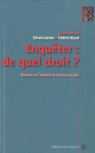 Sylvain Laurens et Frédéric Neyrat - Enquéter : de quel droit ? - Menaces sur l'enquête en sciences sociales.