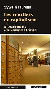 Sylvain Laurens - Les courtiers du capitalisme - Milieux d'affaires et bureaucrates à Bruxelles.