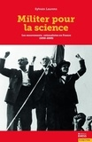 Sylvain Laurens - Militer pour la science - Les mouvements rationalistes en France (1930-2005).