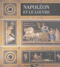 Sylvain Laveissière et Anne Dion-Tenenbaum - Napoléon et le Louvre.