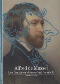 Sylvain Ledda - Alfred de Musset - Les fantaisies d'un enfant du siècle.
