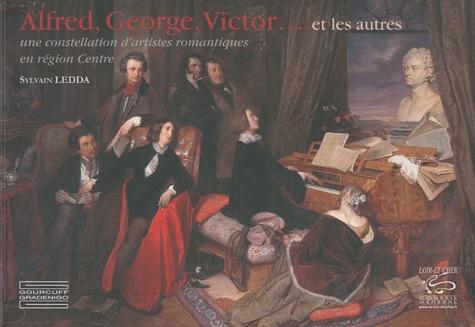 Sylvain Ledda - Alfred, George, Victor ... et les autres - Une constellation d'artistes romantiques en région Centre.