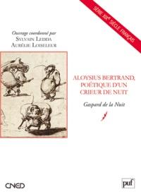 Sylvain Ledda et Aurélie Loiseleur - Aloysius Bertrand, poétique d'un crieur de nuit - Gaspard de la Nuit.