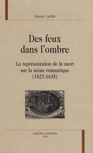 Sylvain Ledda - Des feux dans l'ombre - La représentation de la mort sur la scène romantique (1827-1835).