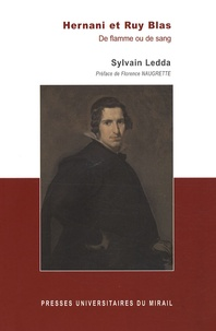Sylvain Ledda - Hernani et Ruy Blas - De flamme ou de sang.
