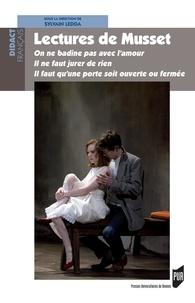 Sylvain Ledda - LecturesdeMusset - Onnebadinepasavecl'amour ;Ilnefautjurerderien ; Ilfautqu'uneporte soitouverteoufermée.