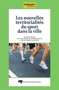 Sylvain Lefebvre et Romain Roult - Les nouvelles territorialités du sport dans la ville.