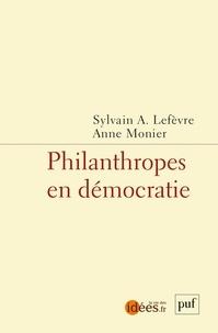 Sylvain Lefèvre et Anne Monier - Philanthropes en démocratie.