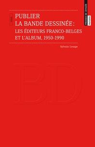 Publier la bande dessinée - Les éditeurs franco-belges et lalbum, 1950-1990.pdf