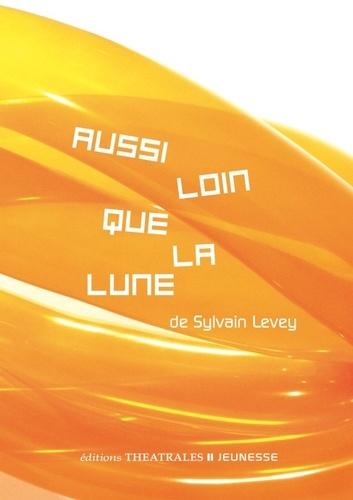 Sylvain Levey - Aussi loin que la lune.