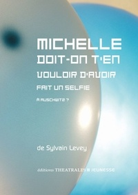Sylvain Levey - Michelle doit-on t'en vouloir d'avoir fait un selfie à Auschwitz ?.
