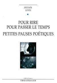 Sylvain Levey - Pour rire, pour passer le temps - Petites pauses poétiques.